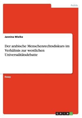 Der Arabische Menschenrechtsdiskurs Im Verhaltnis Zur Westlichen Universalitatsdebatte (German, Paperback): Jannina Wielke