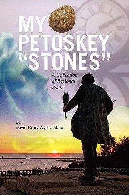 My Petoskey ''Stones'' (Paperback): David Henry M.Ed. Wyant