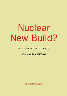 Nuclear New Build? - A Review of the Issues (Paperback): Christopher Gifford