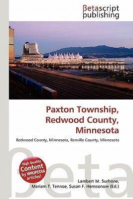 Paxton Township, Redwood County, Minnesota (Paperback): Lambert M. Surhone, Mariam T. Tennoe, Susan F. Henssonow
