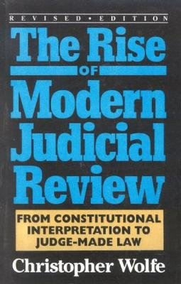 The Rise of Modern Judicial Review - From Judicial Interpretation to Judge-Made Law, (Hardcover, Revised edition): Christopher...