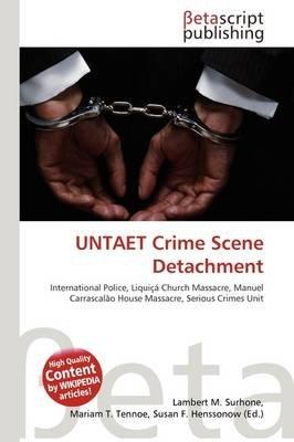 Untaet Crime Scene Detachment (Paperback): Lambert M. Surhone, Mariam T. Tennoe, Susan F. Henssonow