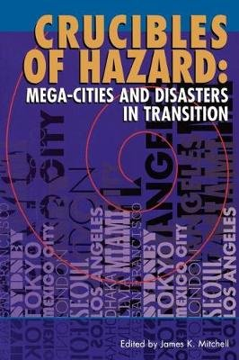 Crucibles of Hazard - Mega-Cities and Disasters in Transition (Paperback): James K. Mitchell