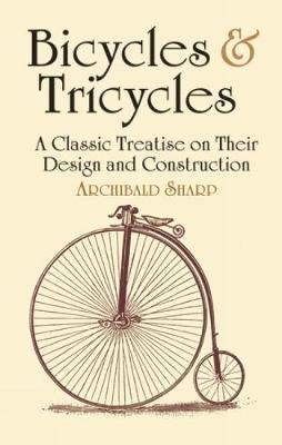 Bicycles & Tricycles - A Classic Treatise on Their Design and Construction (Paperback): Archibald Sharp