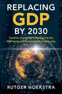 Replacing GDP by 2030 - Towards a Common Language for the Well-being and Sustainability Community (Paperback): Rutger Hoekstra