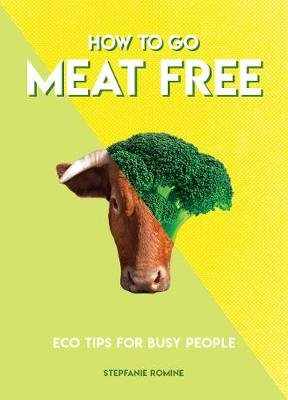 How to Go Meat Free - Eco Tips for Busy People (Paperback): Stepfanie Romine