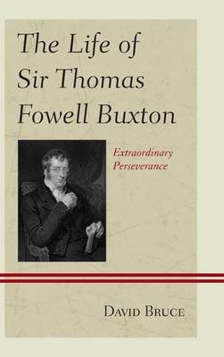Life of Sir Thomas Fowell Buxton (Electronic book text): David Bruce