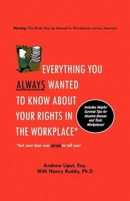 Everything You Always Wanted to Know about Your Rights in the Workplace (Paperback): Andrew Liput