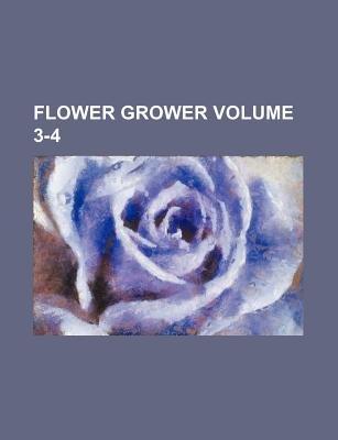 Flower Grower Volume 3-4 (Paperback): Books Group