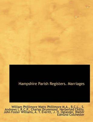 Hampshire Parish Registers. Marriages (Hardcover): W. P. Phillimore, S. Andrews, Charles Drummond