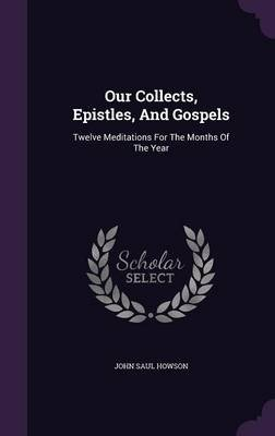 Our Collects, Epistles, and Gospels - Twelve Meditations for the Months of the Year (Hardcover): John Saul Howson