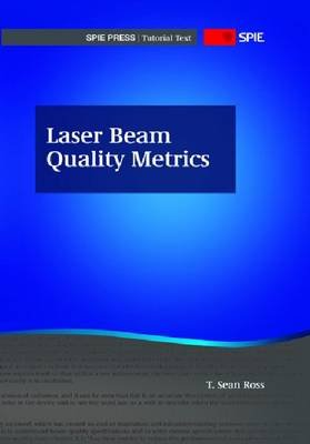 Laser Beam Quality Metrics (Tutorial Texts) (Paperback): Ross