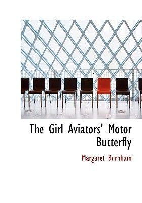 The Girl Aviators' Motor Butterfly (Large print, Hardcover, Large type / large print edition): Margaret Burnham