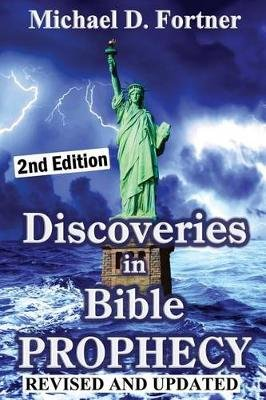 Discoveries in Bible Prophecy (Paperback): Michael D. Fortner