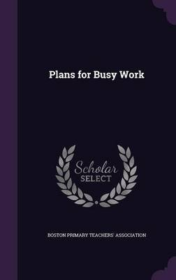 Plans for Busy Work (Hardcover): Boston Primary Teachers' Association