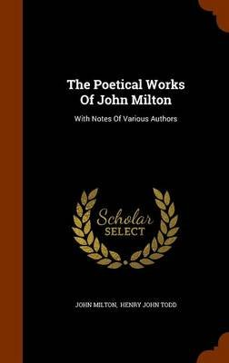 The Poetical Works of John Milton - With Notes of Various Authors (Hardcover): John Milton