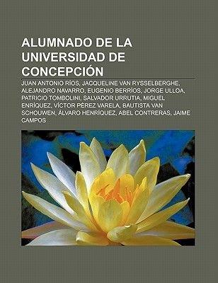 Alumnado de La Universidad de Concepcion - Juan Antonio Rios, Jacqueline Van Rysselberghe, Alejandro Navarro, Eugenio Berrios,...