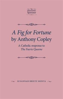 A Fig for Fortune by Anthony Copley - A Catholic Response to the Faerie Queene (Hardcover): Susannah Brietz Monta