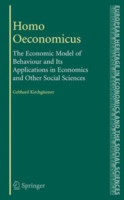 Homo Oeconomicus - The Economic Model of Individual Behavior and Its Applications in Economics and Other Social Sciences...