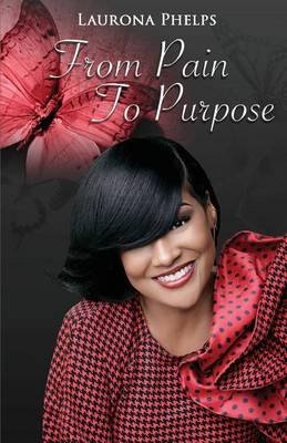 From Pain to Purpose (Paperback): Laurona Phelps