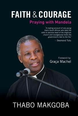 Faith & Courage - Praying with Mandela (Paperback): Thabo Makgoba