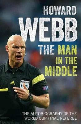 The Man In The Middle - The Autobiography Of The World Cup Final Referee (Paperback): Howard Webb