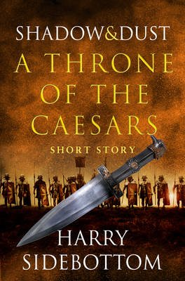 Shadow and Dust (A Short Story) - A Throne of the Caesars Story (Electronic book text, ePub ed): Harry Sidebottom