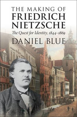 The Making of Friedrich Nietzsche - The Quest for Identity, 1844-1869 (Paperback): Daniel Blue