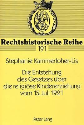 Die Entstehung Des Gesetzes Ueber Die Religioese Kindererziehung Vom 15. Juli 1921 (German, Paperback): Stephanie...