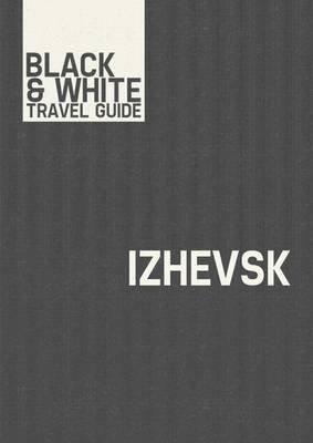 Izhevsk - Black & White Travel Guide (Electronic book text): Black & White