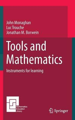 Tools and Mathematics (Hardcover, 1st ed. 2016): John Monaghan, Luc Trouche, Jonathan M. Borwein
