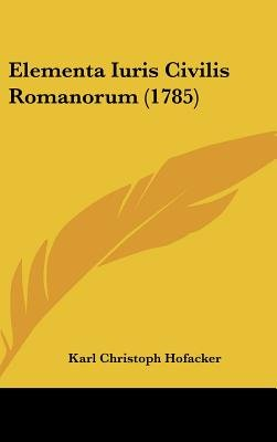 Elementa Iuris Civilis Romanorum (1785) (English, Latin, Hardcover): Karl Christoph Hofacker