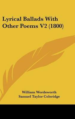 Lyrical Ballads with Other Poems V2 (1800) (Hardcover): William Wordsworth, Samuel Taylor Coleridge