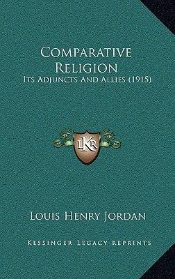 Comparative Religion - Its Adjuncts and Allies (1915) (Hardcover): Louis Henry Jordan
