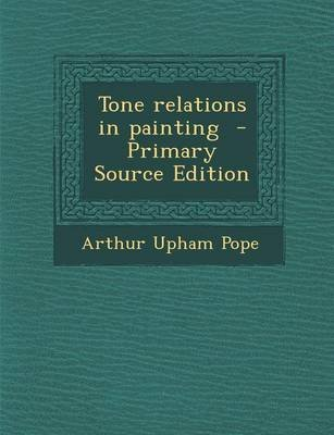 Tone Relations in Painting (Paperback): Arthur Upham Pope