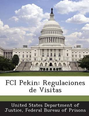 Fci Pekin - Regulaciones de Visitas (English, Spanish, Paperback): Fed United States Department of Justice