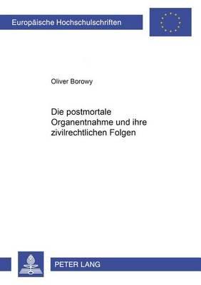 Die Postmortale Organentnahme Und Ihre Zivilrechtlichen Folgen (German, Paperback): Oliver Borowy