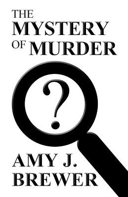 The Mystery of Murder (Paperback): Amy J. Brewer
