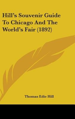 Hill's Souvenir Guide to Chicago and the World's Fair (1892) (Hardcover): Thomas Edie Hill