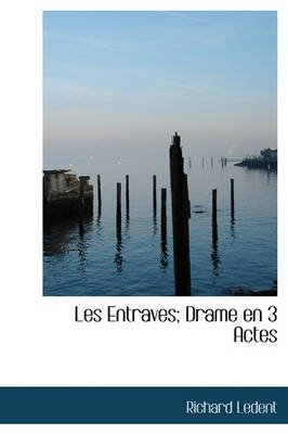 Les Entraves; Drame En 3 Actes (English, French, Hardcover): Richard Ledent
