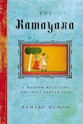 The Ramayana - A Modern Retelling of the Great Indian Epic (Paperback, 1st North Point Press pbk. ed): Ramesh Menon