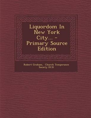 Liquordom in New York City... (Paperback): Robert Graham