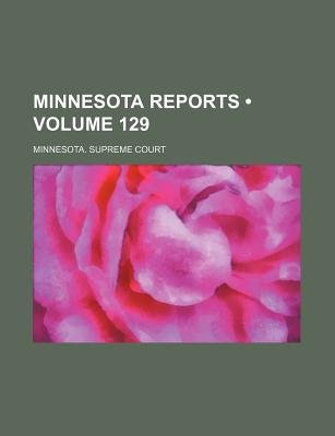 Minnesota Reports (Volume 129) (Paperback): Minnesota Supreme Court