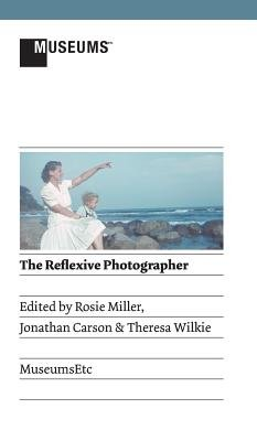 The Reflexive Photographer (Hardcover): Rosie Miller, Jonathan Carson, Theresa Wilkie