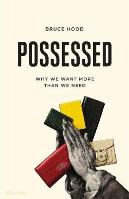 Possessed - Why We Want More Than We Need (Hardcover): Bruce Hood