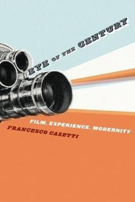 Eye of the Century - Film, Experience, Modernity (Paperback): Francesco Casetti
