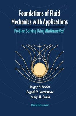 Foundations of Fluid Mechanics with Applications - Problem Solving Using mathematica(R) (Hardcover, 2nd): Sergey P. Kiselev,...