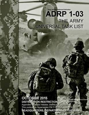 Army Doctrine Reference Publication Adrp 1-03 the Army Universal Task List October 2015 (Paperback): United States Government...