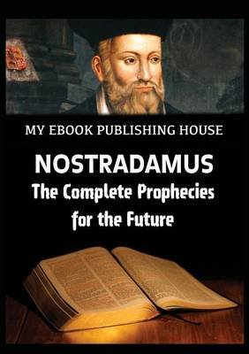 Nostradamus - The Complete Prophecies for the Future (Paperback): My Ebook Publishing House