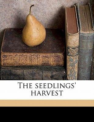 The Seedlings' Harvest (Paperback): Lillian Elizabeth Roy